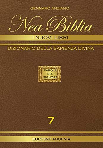 NEA BIBLIA - I NUOVI LIBRI - VOL. 7: DIZIONARIO DELLA SAPIENZA DIVINA (SAPIENZA DIVINA da SPIRITO a ZOROASTRO)