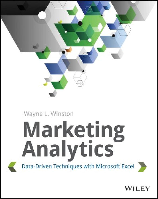 火傷等カヌーMarketing Analytics: Data-Driven Techniques with Microsoft Excel (English Edition)