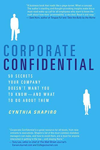 Compare Textbook Prices for Corporate Confidential: 50 Secrets Your Company Doesn't Want You to Know---and What to Do About Them First Edition ISBN 9780312337360 by Shapiro, Cynthia