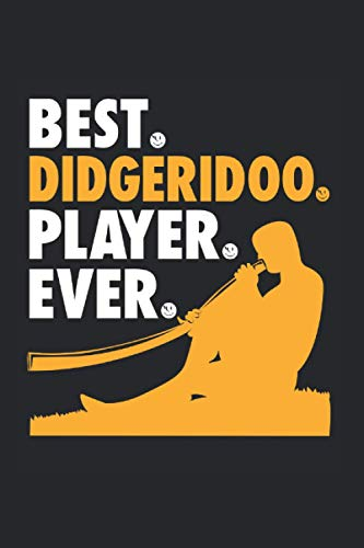 Best Didgeridoo Player Ever Notebook: Didgeridoo Notebooks For Work Didgeridoo Notebooks College Ruled Journals Cute Didgeridoo Note Pads For Students Funny Didgeridoo Gifts Wide Ruled Lined