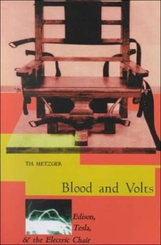 Blood & Volts: Edison, Tesla and the Invention of the Electric Chair: Edison, Tesla and the Electric Chair