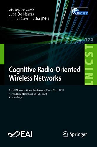Cognitive Radio-Oriented Wireless Networks: 15th EAI International Conference, CrownCom 2020, Rome, Italy, November 25-26, 2020, Proceedings (Lecture Notes ... Telecommunications Engineering Book 374)