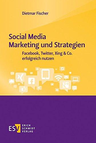 Social Media Marketing und Strategien: Facebook, Twitter, Xing & Co. erfolgreich nutzen