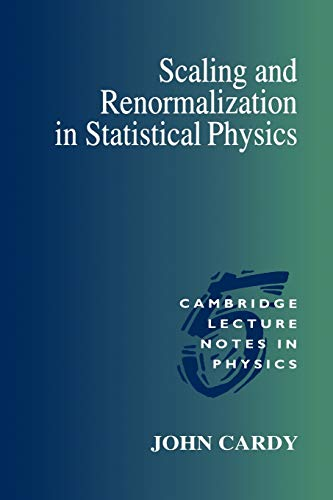 Scaling and renormalization in statistical physics (cambridge lecture notes in physics)