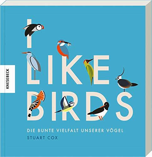 I like Birds: Die bunte Vielfalt unserer Vögel. Geschenkbuch für die Vogelbeobachtung