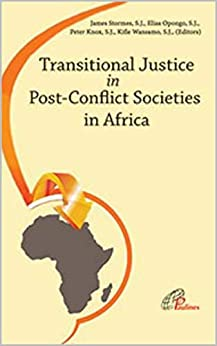 Transitional Justice in Post-Conflict Societies in Africa (Social Issues Book 1) by [James  Stormes S.J., Elias  Opongo S.J., Peter Knox S.J., Kifle Wansamo S.J.]