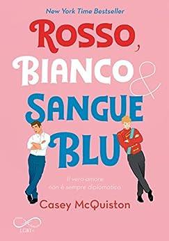 Rosso, bianco & sangue blu (Italian Edition) by [Casey McQuiston, Maria Laura Caroniti, Daniela Rossetti]