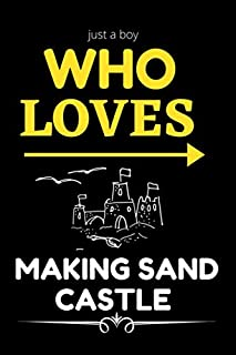 Just A Boy Who Loves Sand Castle Making: Lined Notebook Journal For Boys and kids to record the best possible activities