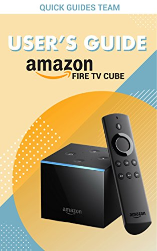 FIRE TV CUBE USER'S GUIDE: The Ultimate Manual To Set Up, Manage Your TV Cube (English Edition)
