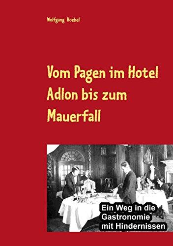 Vom Pagen im Hotel Adlon bis zum Mauerfall: Ein Weg in die Gastronomie mit Hindernissen
