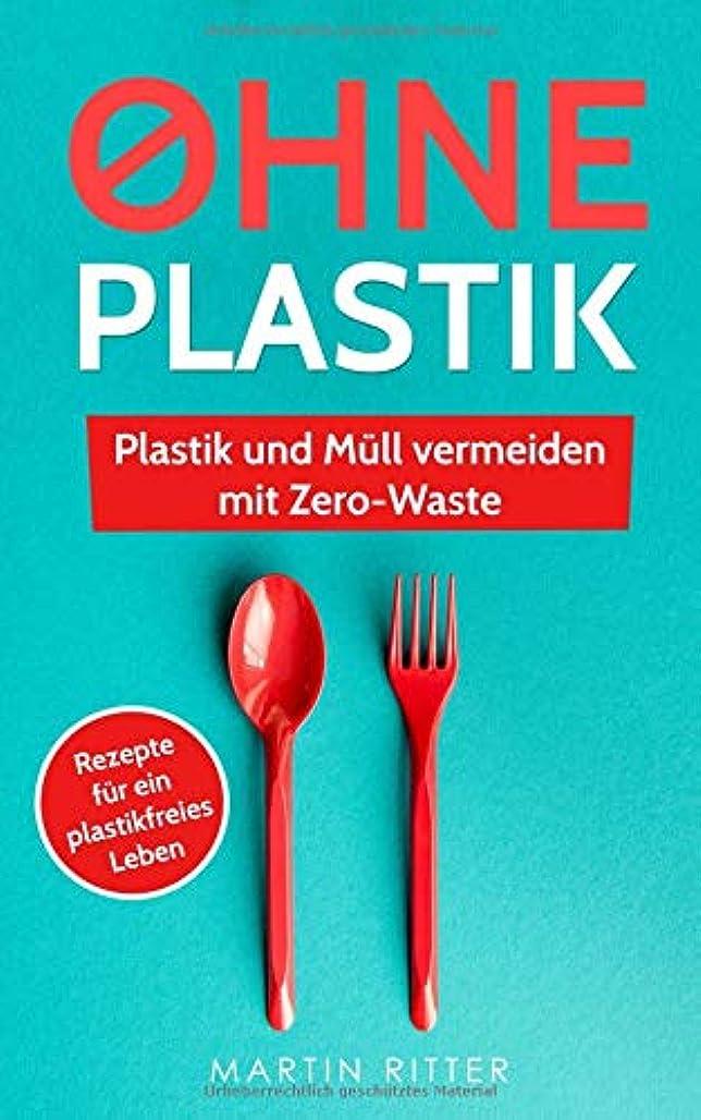 ゲームノベルティコンパニオンOhne Plastik: Plastik und Muell vermeiden mit Zerowaste - Anleitungen und Rezepte fuer ein plastikfreies Leben