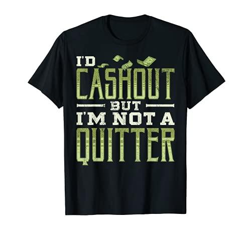 I'm not a Quitter diseño de regalo divertido para juegos de azar casino Camiseta