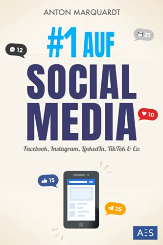 #1 AUF SOCIAL MEDIA: Die Social Media Marketing Anleitung für mehr Reichweite, Kunden und Umsatz (auf Facebook, Instagram, LinkedIn, TikTok & Co.)