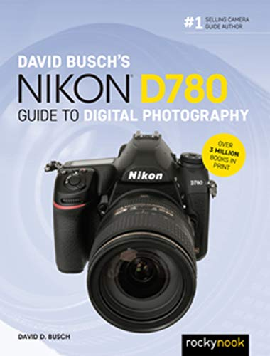 David Busch's Nikon D780 Guide to Digital Photography (The David Busch Camera Guide Series)