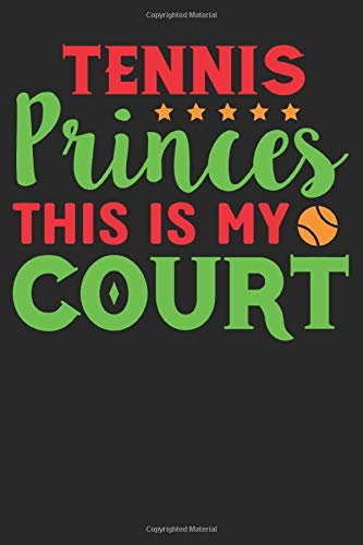 Tennis Princess This Is My Court: Tennis Notebook/Journal and Gift Dairy for all Tennis Player/Coach/Fans/Family/Lovers- Funny Tennis Gift Idea