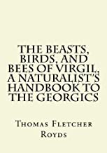 The Beasts, Birds, and Bees of Virgil, a naturalist's handbook to the Georgics