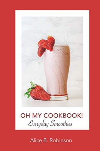 Oh My CookBook! Everyday Smoothies: Recipes to Cleanse the Body, Lose Weight & Boost Your Health