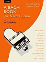 A Bach Book for Harriet Cohen: Transcriptions for Pianoforte from the Works of J. S. Bach
