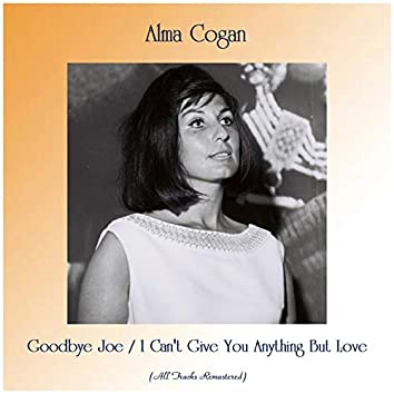 Goodbye Joe / I Can't Give You Anything But Love (Remastered 2019)