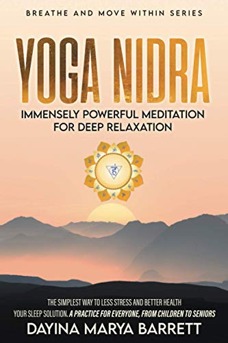 YOGA NIDRA IMMENSELY POWERFUL MEDITATION FOR DEEP RELAXATION: THE SIMPLEST PRACTICE FOR EVERYONE, FROM CHILDREN TO SENIORS, TO LESSEN STRESS, SLEEP DEEPLY AND IMPROVE YOUR HEALTH