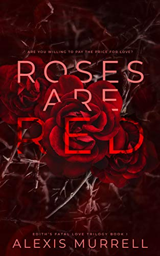 Roses Are Red (Edith's Fatal Love Trilogy Book 1)