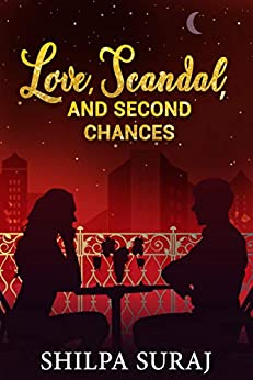 Love, Scandal, and Second Chances: A scandalous second chance romance (The Kapoor Brothers Series Book 3) by [Shilpa Suraj]