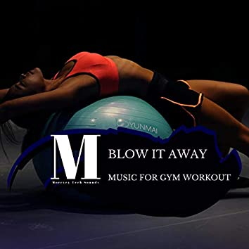 Blow It Away - Music For Gym Workout