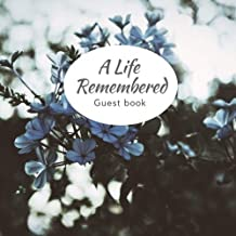 A Life Remembered Guest Book: Guest Book. Free Layout Message Book For Family and Friends To Write in, Men, Women, Boys & Girls / Party, Home / Use ... Paper size (Funeral Guest Books) (Volume 21)
