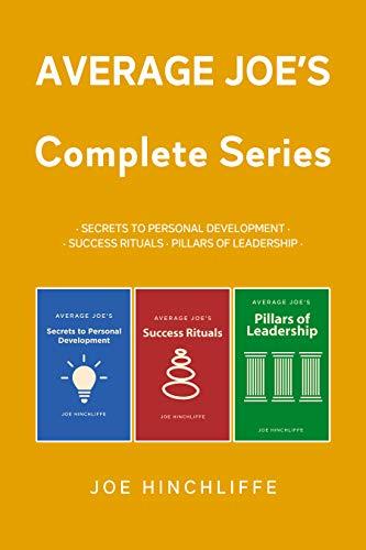 Average Joe Complete Series: Secrets to Personal Development + Success Rituals + Pillars of Leadership