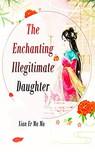 The Enchanting Illegitimate Daughter: Volume 5 (English Edition)