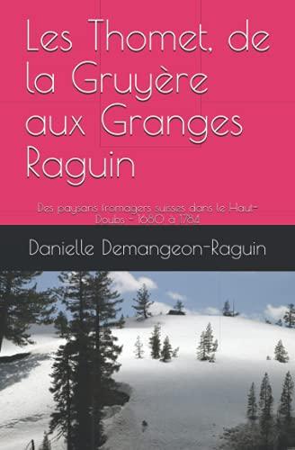 Les Thomet, de la Gruyère aux Granges Raguin: Des paysans fromagers suisses dans le Haut-Doubs - 1680 à 1784