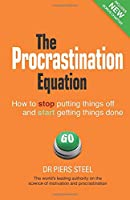 Procrastination Equation: How to Stop Putting Things Off & Start Getting Stuff Done
