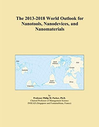 The 2013-2018 World Outlook for Nanotools, Nanodevices, and Nanomaterials
