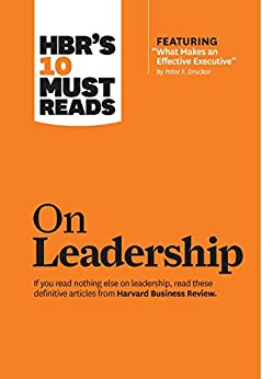 """HBR's 10 Must Reads on Leadership (with featured article """"What Makes an Effective Executive,"""" by Peter F. Drucker) by [Harvard Business Review, Peter F. Drucker, Daniel Goleman, Bill George]"""