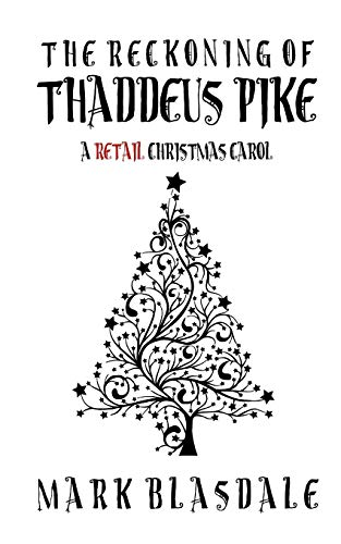 The Reckoning of Thaddeus Pike: A Retail Christmas Carol