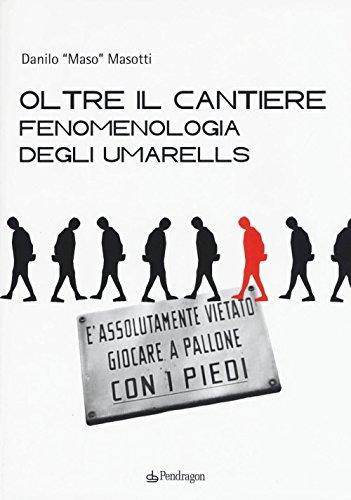 Oltre il cantiere: fenomenologia degli Umarells. Ediz. illustrata