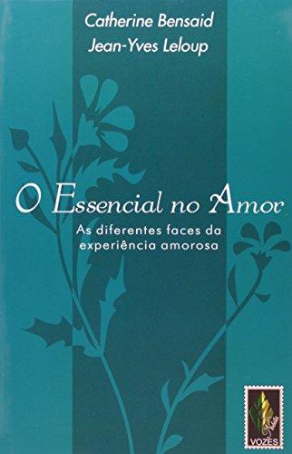 Essencial no amor: As diferentes faces da experiência amorosa