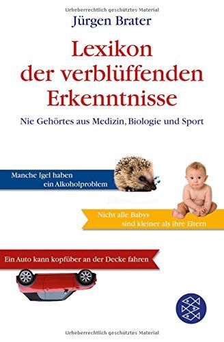 Lexikon der verblüffenden Erkenntnisse: Nie Gehörtes aus Medizin, Biologie und Sport