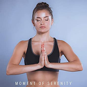 Moment of Serenity – Relaxing Sounds for Yoga, Relaxation, Deep Meditation, Deeper Sleep, Inner Harmony, Nature Sounds to Calm Down