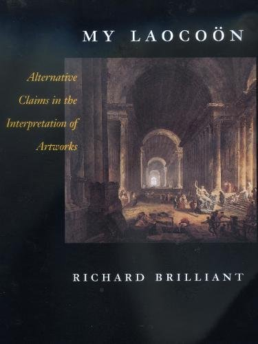 My Laocoon: Alternative Claims in the Interpretation of Artworks (California Studies in the History of Art Discovery Series)