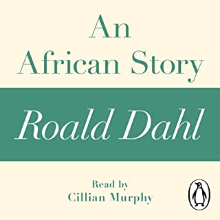 An African Story: A Roald Dahl Short Story                   By:                                                                                                                                 Roald Dahl                               Narrated by:                                                                                                                                 Cillian Murphy                      Length: 33 mins     1 rating     Overall 5.0