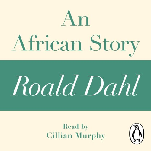 An African Story: A Roald Dahl Short Story                   By:                                                                                                                                 Roald Dahl                               Narrated by:                                                                                                                                 Cillian Murphy                      Length: 33 mins     2 ratings     Overall 5.0