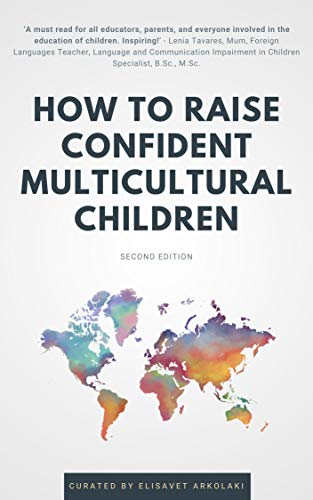 How to Raise Confident Multicultural Children: Ideas and practical advice from diverse professionals for even greater success raising a bilingual child / multilingual child (English Edition)