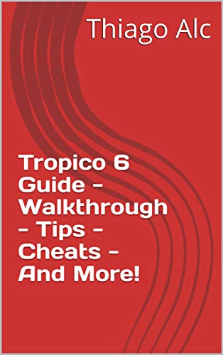 Tropico 6 Guide - Walkthrough - Tips - Cheats - And More! (English Edition)