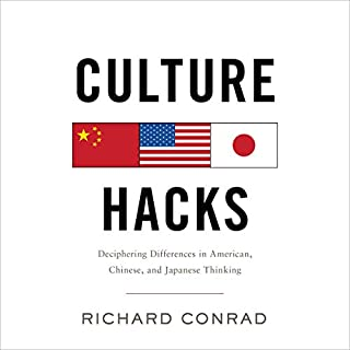 Culture Hacks     Deciphering Differences in American, Chinese, and Japanese Thinking              Written by:                                                                                                                                 Richard Conrad                               Narrated by:                                                                                                                                 Brian Nishii                      Length: 10 hrs and 40 mins     Not rated yet     Overall 0.0