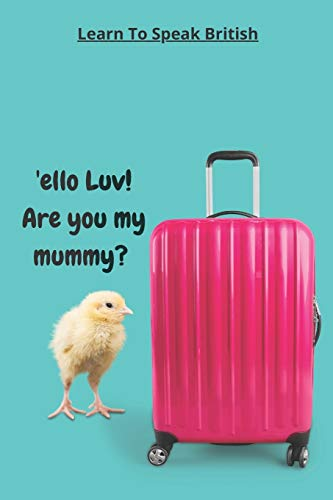 Learn To Speak British - Humor - Just For Fun: Humorous Journal covor - Baby Chick - Are You My Mummy?