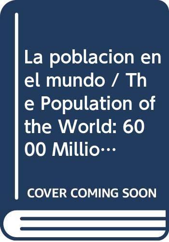 La poblacion en el mundo / The Population of the World: 6000 Milliones, y manana?/ 6000 Million, and tommorow? (el mundo contemporaneo / Contemporary World)