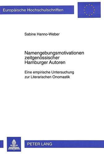 Namengebungsmotivationen zeitgenössischer Hamburger Autoren: Eine empirische Untersuchung zur Literarischen Onomastik (Europäische Hochschulschriften ... Langue et littérature allemandes, Band 1598)