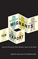 Migrants for Export: How the Philippine State Brokers Labor to the World by Robyn Magalit Rodriguez(2010-03-16)
