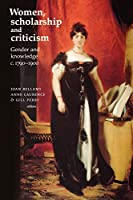 Women, Scholarship and Criticism: Gender and Knowledge C. 1790-1900